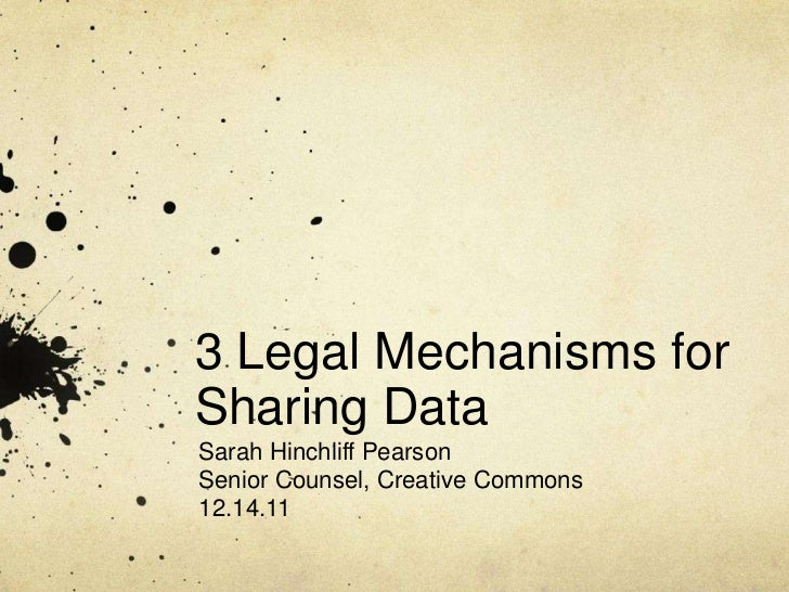 3 Legal Mechanisms forSharing DataSarah Hinchliff PearsonSenior Counsel, Creative Commons12.14.11