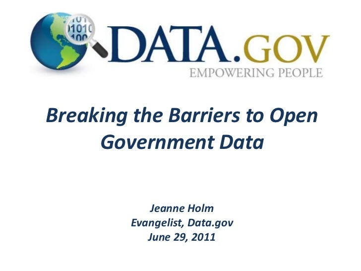 Breaking the Barriers to Open Government Data<br />Jeanne Holm<br />Evangelist, Data.gov<br />June 29, 2011<br />