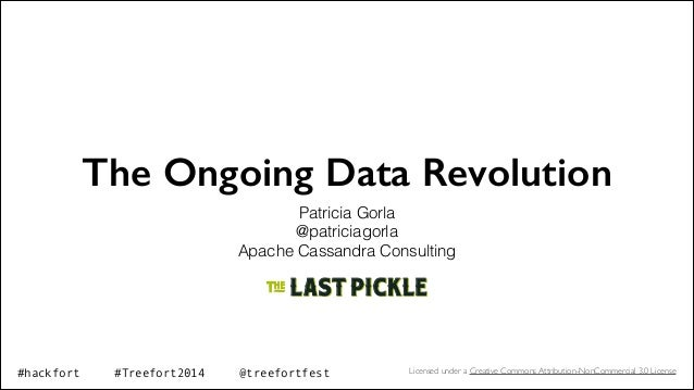 The Ongoing Data Revolution Patricia Gorla @patriciagorla Apache Cassandra Consulting Licensed under a Creative Commons At...
