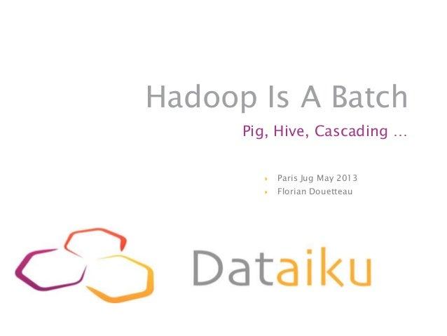 Dataiku - Paris JUG 2013 - Hadoop is a batch