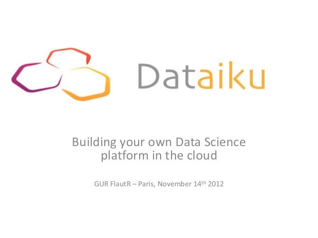 Building your own Data Science     platform in the cloud   GUR FlautR – Paris, November 14th 2012