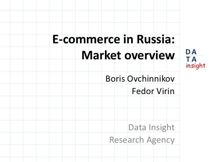 E-commerce in Russia:Market overview<br />Boris Ovchinnikov<br />Fedor Virin<br />Data Insight<br />Research Agency<br />