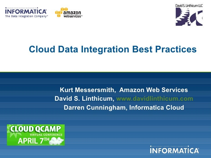 Cloud Data Integration Best Practices Kurt Messersmith,  Amazon Web Services David S. Linthicum,  www.davidlinthicum.com D...