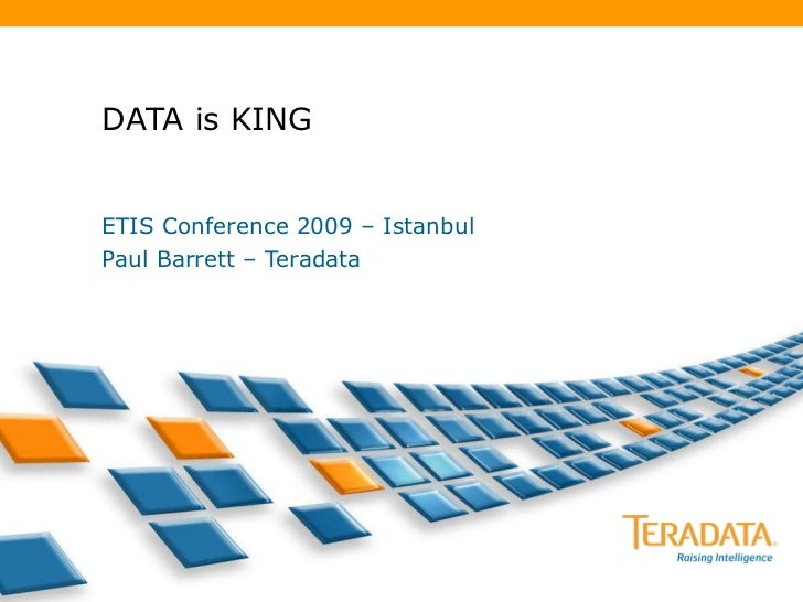 DATA is KING ETIS Conference 2009 – Istanbul Paul Barrett – Teradata