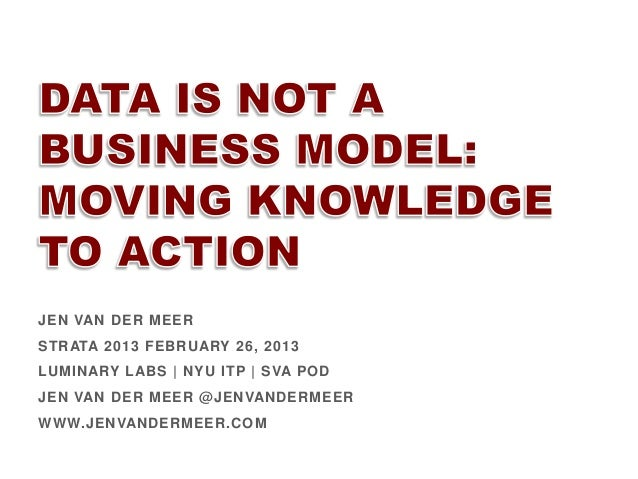 Data is not a business model  moving knowledge to action presentation