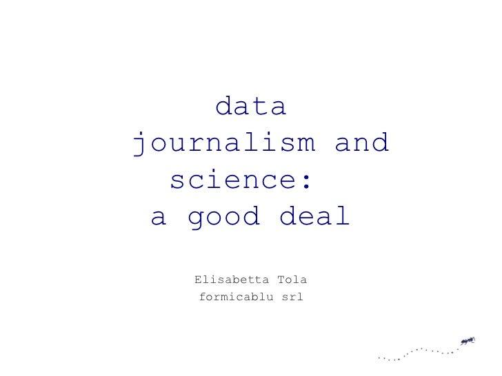 datajournalism and  science: a good deal   Elisabetta Tola   formicablu srl