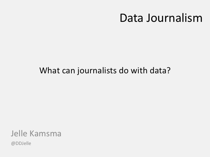 Data Journalism<br />What can journalists do with data?<br />Jelle Kamsma<br />@DDJelle<br />