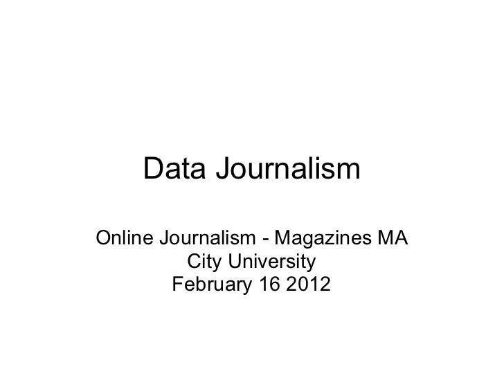 Data JournalismOnline Journalism - Magazines MA          City University        February 16 2012