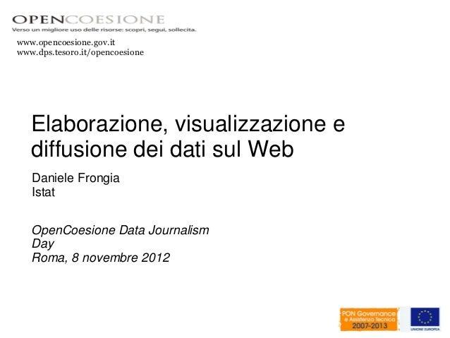 www.opencoesione.gov.itwww.dps.tesoro.it/opencoesione   Elaborazione, visualizzazione e   diffusione dei dati sul Web   Da...