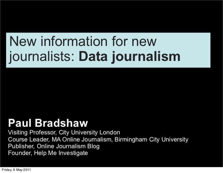 New information for new    journalists: Data journalism   Paul Bradshaw   Visiting Professor, City University London   Cou...