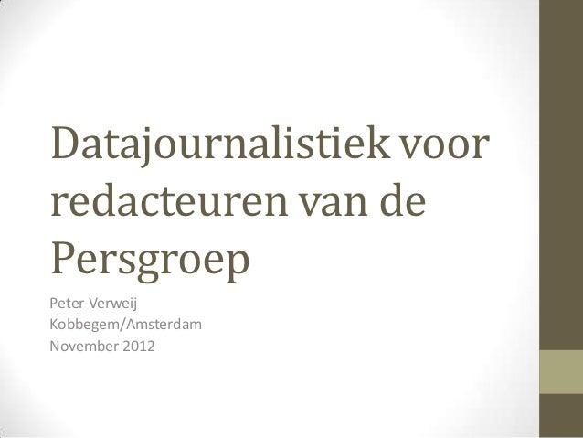 Datajournalistiek voorredacteuren van dePersgroepPeter VerweijKobbegem/AmsterdamNovember 2012
