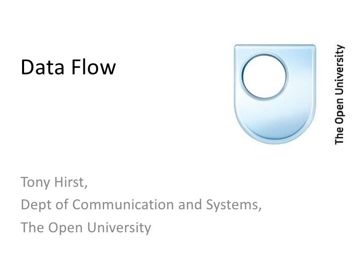 Data Flow<br />Tony Hirst,<br />Dept of Communication and Systems,<br />The Open University<br />