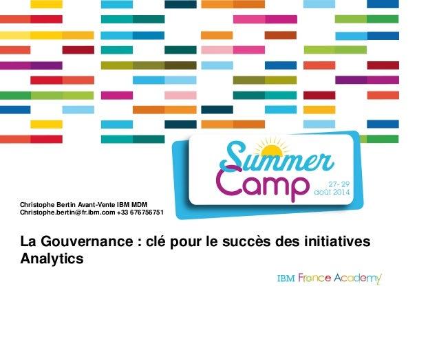 Christophe Bertin Avant-Vente IBM MDM  Christophe.bertin@fr.ibm.com +33 676756751  La Gouvernance : clé pour le succès des...