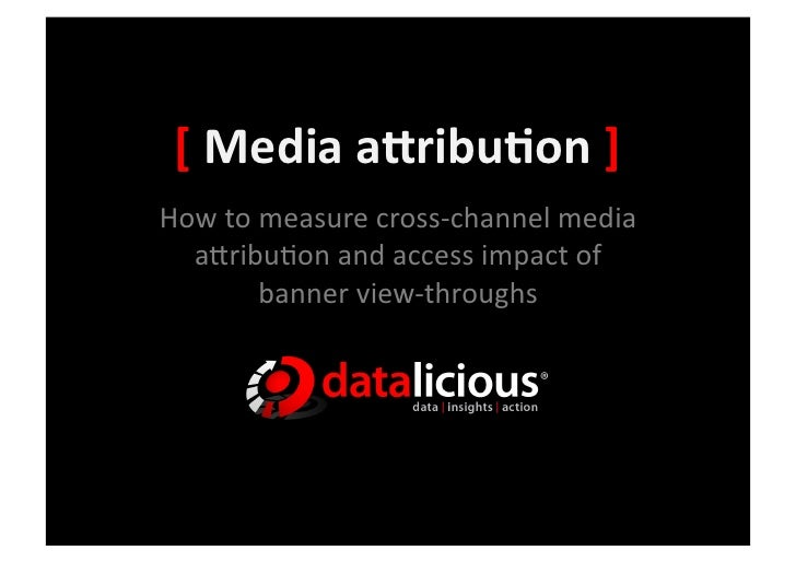 [	   Media	   a(ribu,on	   ]	    How	   to	   measure	   cross-­‐channel	   media	      a3ribu5on	   and	   access	   impa...