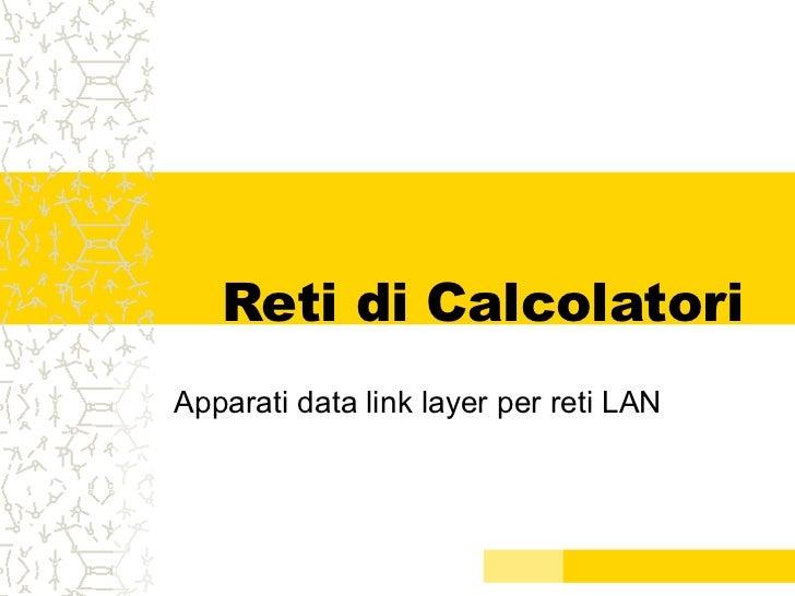 Reti di CalcolatoriApparati data link layer per reti LAN