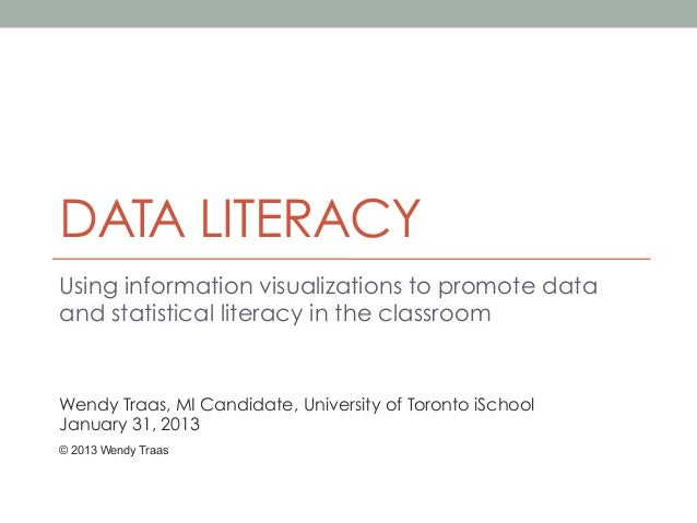 DATA LITERACYUsing information visualizations to promote dataand statistical literacy in the classroomWendy Traas, MI Cand...