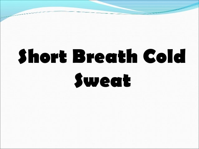 Short Breath Cold Sweat