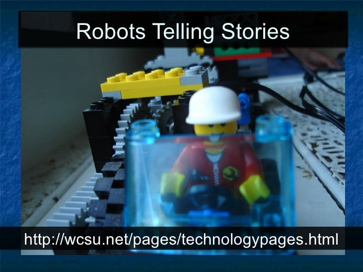 Robots Telling Stories http://wcsu.net/pages/technologypages.html