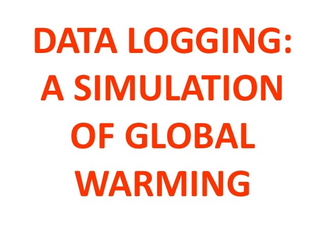 DATA LOGGING:A SIMULATION  OF GLOBAL  WARMING