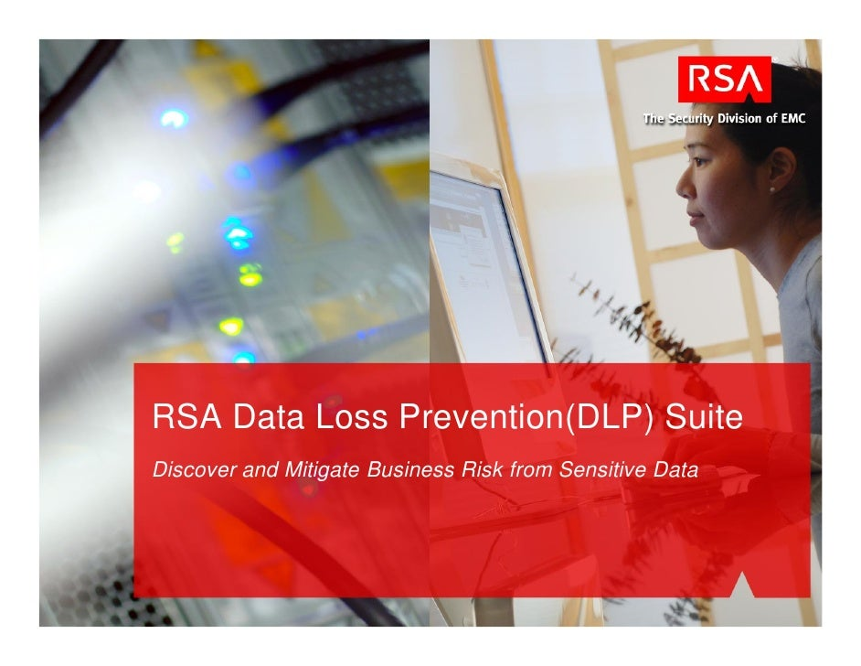 RSA Data Loss Prevention(DLP) Suite Discover and Mitigate Business Risk from Sensitive Data