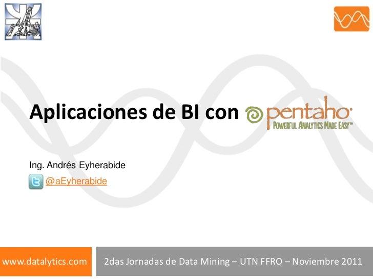 Aplicaciones de BI con     Ing. Andrés Eyherabide         @aEyherabidewww.datalytics.com    2das Jornadas de Data Mining –...