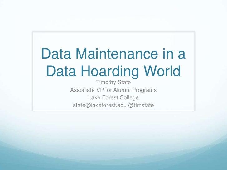 Data Maintenance in a Data Hoarding World