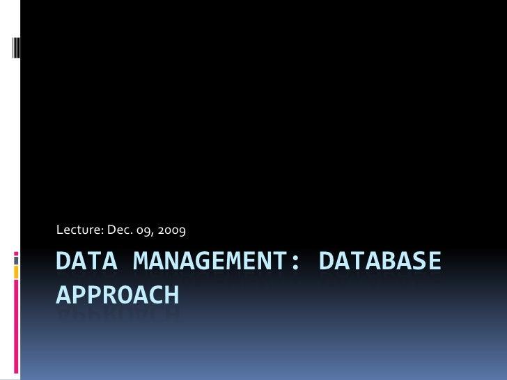 Data Management: Database Approach<br />Lecture: Dec. 09, 2009<br />