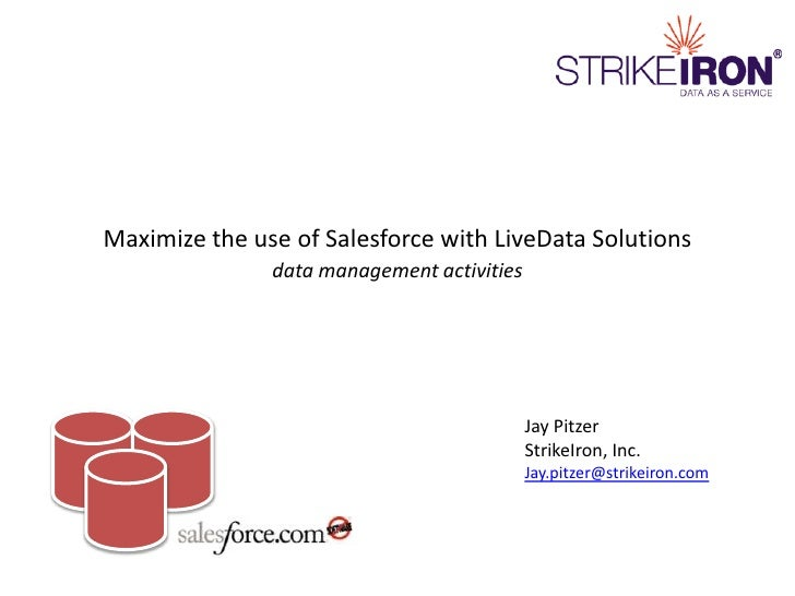 Maximize the use of Salesforce with LiveData Solutionsdata management activities<br />Jay PitzerStrikeIron, Inc.<br />Jay....