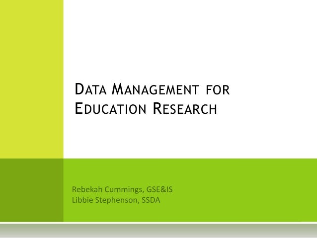 D ATA M ANAGEMENT FORE DUCATION R ESEARCH