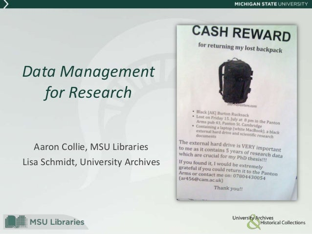 Data Management for Research Aaron Collie, MSU Libraries Lisa Schmidt, University Archives