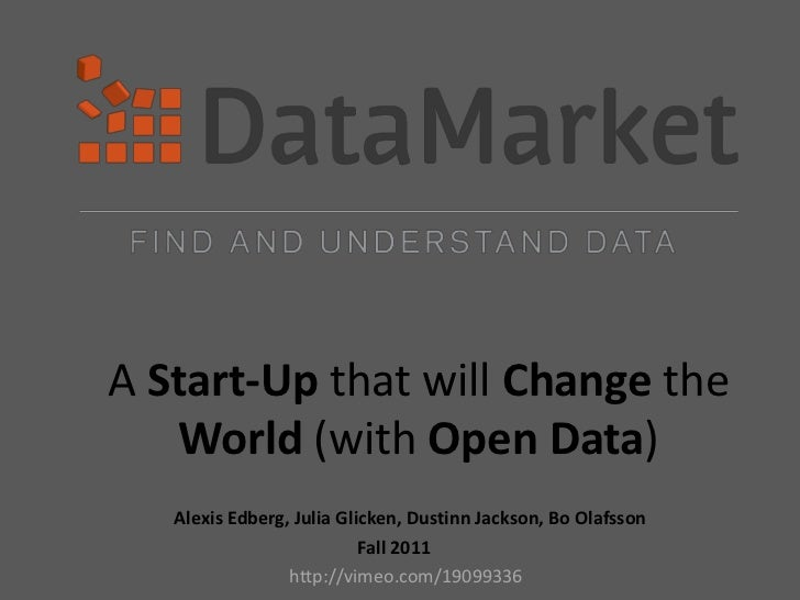 A Start-Up that will Change the   World (with Open Data)   Alexis Edberg, Julia Glicken, Dustinn Jackson, Bo Olafsson     ...
