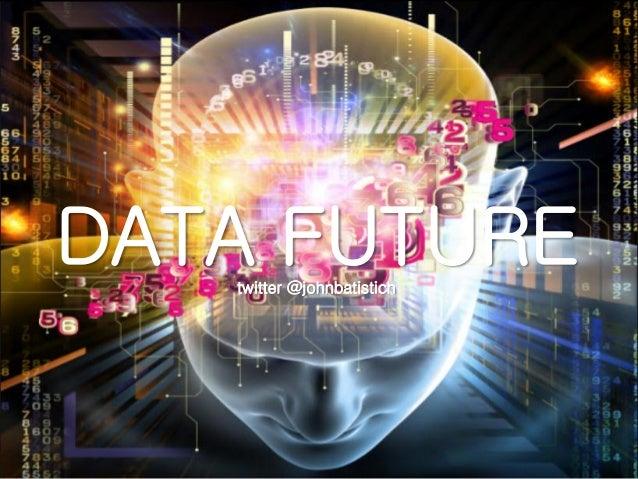 Big Data: Data Marketing Future by John Batistich