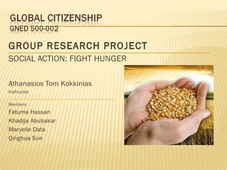 <ul><li>GROUP RESEARCH PROJECT  </li></ul><ul><li>SOCIAL ACTION: FIGHT HUNGER </li></ul><ul><li>Athanasios Tom Kokkinias <...