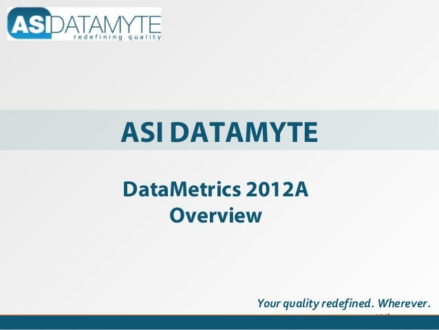 ASI DATAMYTEDataMetrics 2012A    Overview            Your quality redefined. Wherever.                                   W...