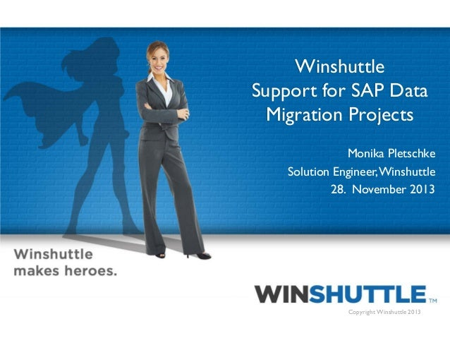 Winshuttle Support for SAP Data Migration Projects Monika Pletschke Solution Engineer, Winshuttle 28. November 2013  1  Co...