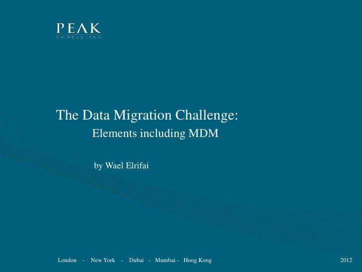The Data Migration Challenge:             Elements including MDM              by Wael ElrifaiLondon   -   New York   - Dub...