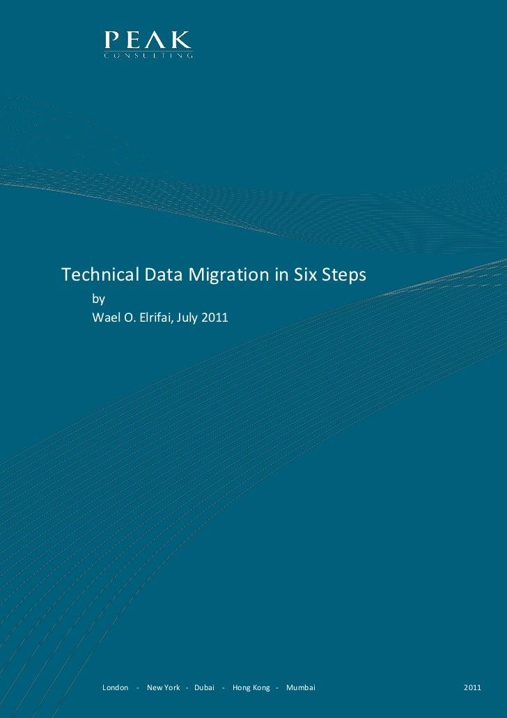 Technical Data Migration in Six Steps   by   Wael O. Elrifai, July 2011     London - New York - Dubai - Hong Kong - Mumbai...