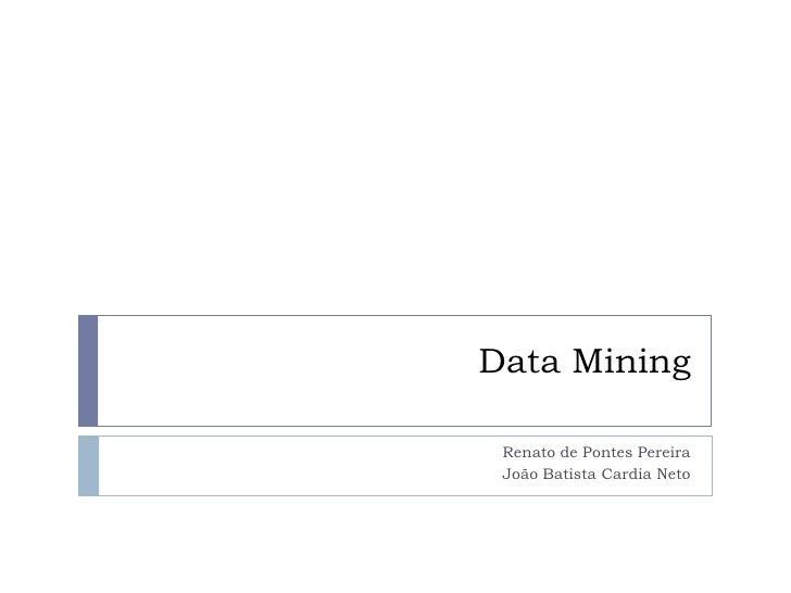Data Mining<br />Renato de Pontes Pereira<br />João Batista Cardia Neto<br />