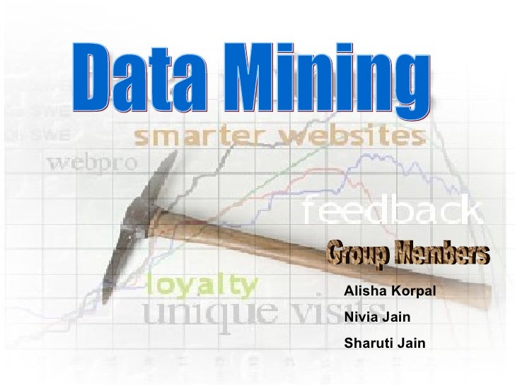 Data Mining Group Members Alisha Korpal Nivia Jain Sharuti Jain
