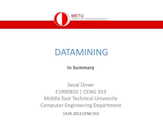 DATAMINING Seval Ünver E1900810 | CENG 553 Middle East Technical University Computer Engineering Department 14.05.2013 CEN...
