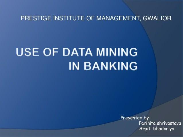 PRESTIGE INSTITUTE OF MANAGEMENT, GWALIOR  Presented by-  Parinita shrivastava  Arpit bhadoriya
