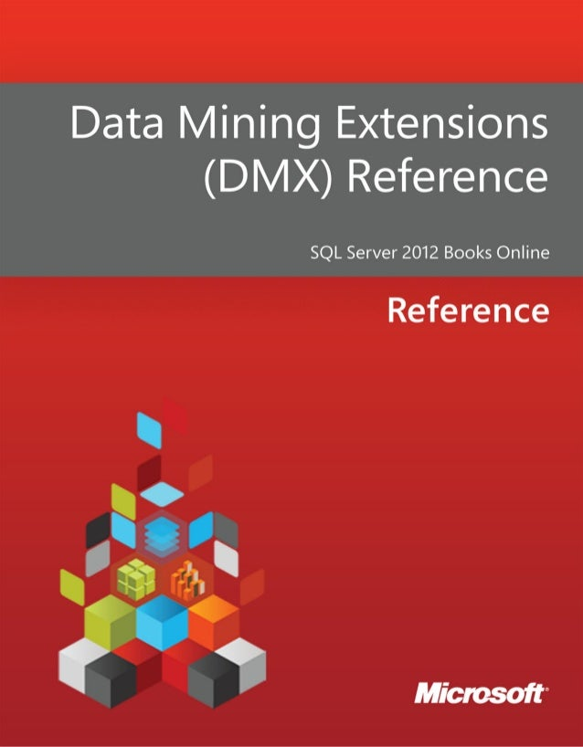 Data Mining Extensions (DMX)ReferenceSQL Server 2012 Books OnlineSummary: Data Mining Extensions (DMX) is a language that ...