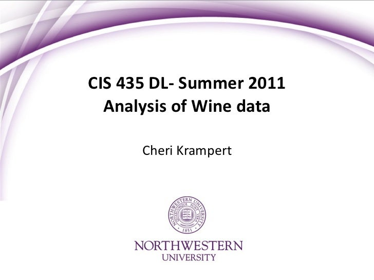 CIS 435 DL- Summer 2011 Analysis of Wine data Cheri Krampert