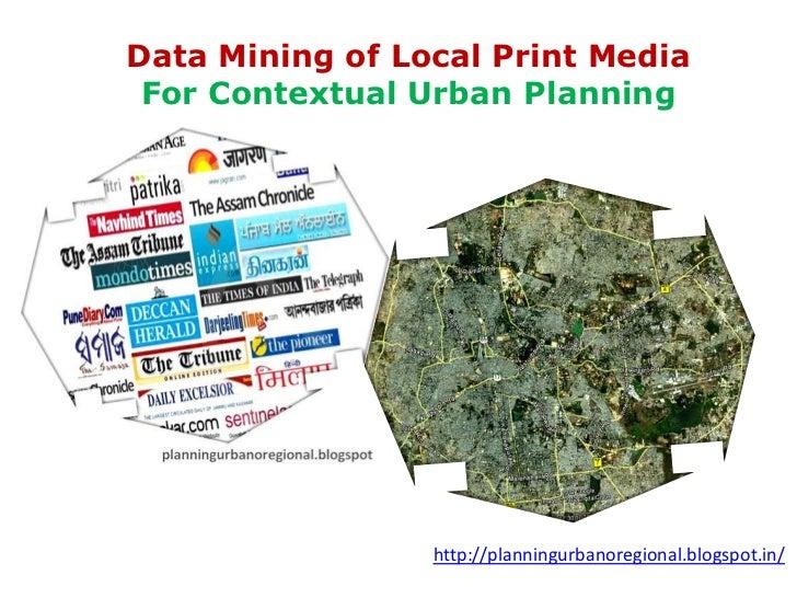 Data Mining of Local Print Media For Contextual Urban Planning                 http://planningurbanoregional.blogspot.in/