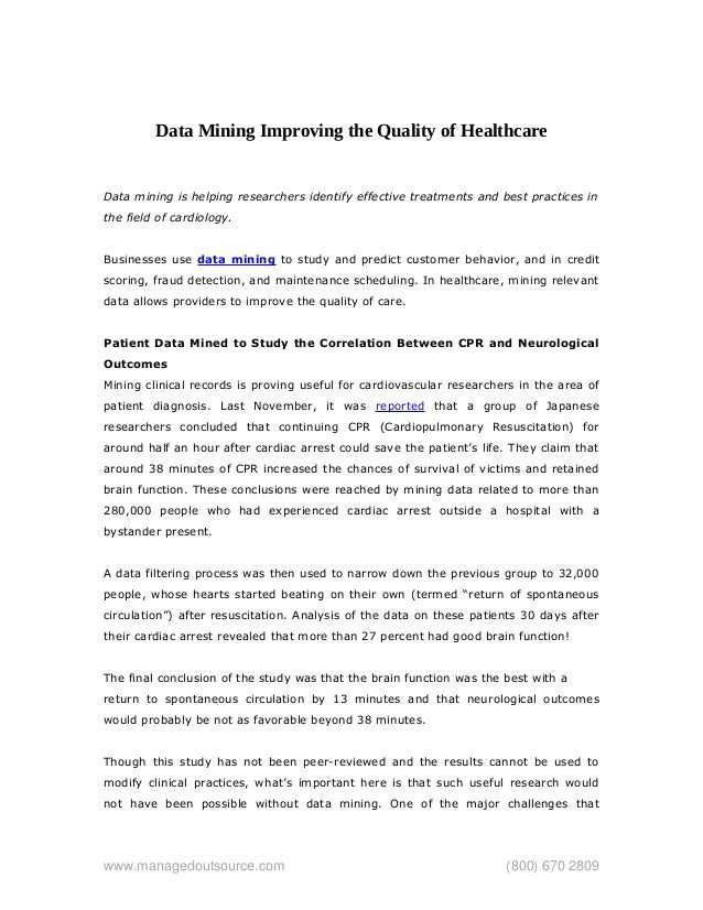 Data Mining Improving the Quality of Healthcare Data mining is helping researchers identify effective treatments and best ...