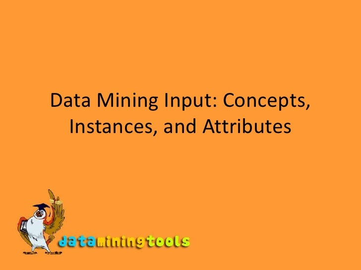 WEKA: Data Mining Input Concepts Instances And Attributes