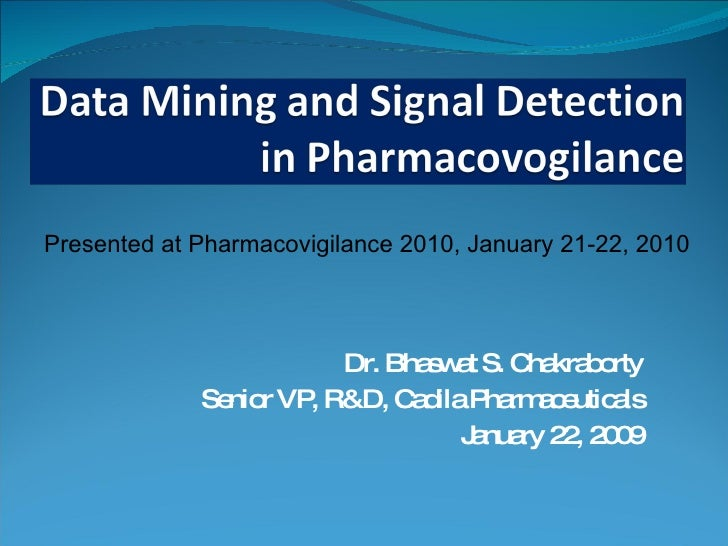 Dr. Bhaswat S. Chakraborty Senior VP, R&D, Cadila Pharmaceuticals January 22, 2009 Presented at Pharmacovigilance 2010, Ja...