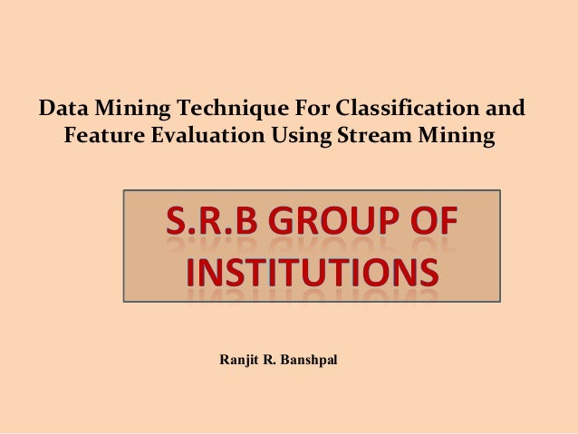 Data Mining Technique For Classification and Feature Evaluation Using Stream Mining  Ranjit R. Banshpal