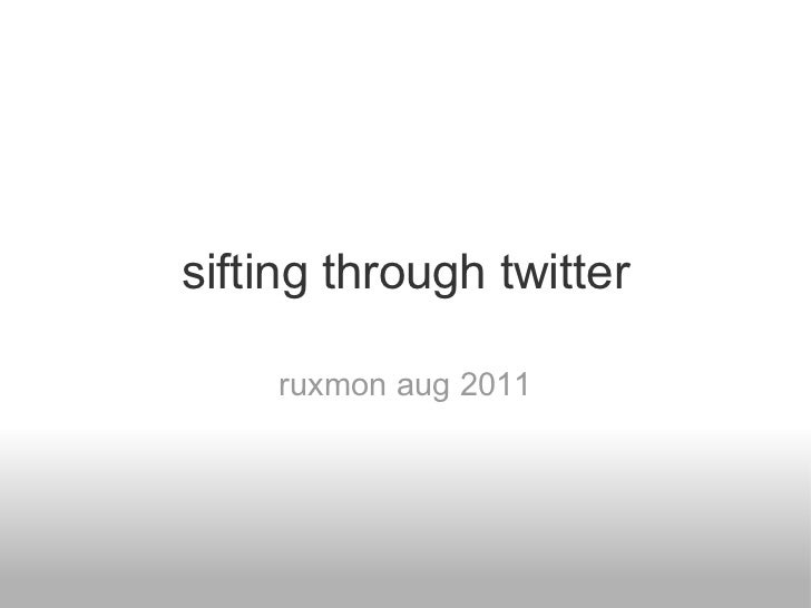 sifting through twitter ruxmon aug 2011