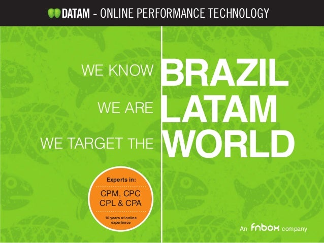 - ONLINE PERFORMANCE TECHNOLOGY   WE KNOW             BRAZIL      WE ARE             LATAMWE TARGET             WORLDTHE  ...